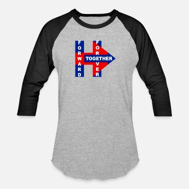 We Are Forever Together Hillary's 2017 Forward,Forever, Together - Baseball T-Shirt