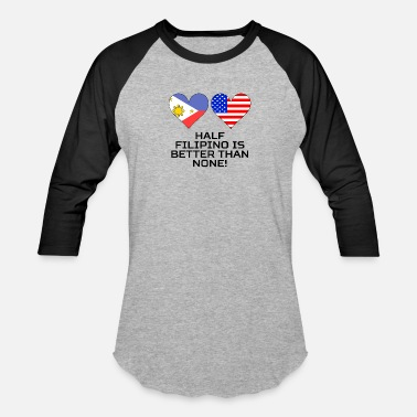 Half Filipino Is Better Than None Half Filipino Is Better Than None - Baseball T-Shirt