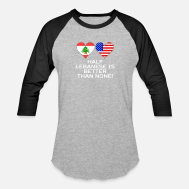 Half Lebanese Half American Half Lebanese Is Better Than None - Baseball T-Shirt
