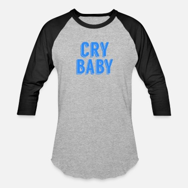 Cry Baby Cry Baby - Baseball T-Shirt