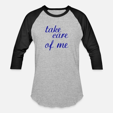 Take Care Of take care of me - Baseball T-Shirt
