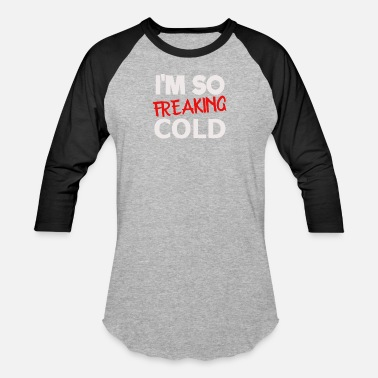 Cold Im So Freaking Cold - Unisex Baseball T-Shirt