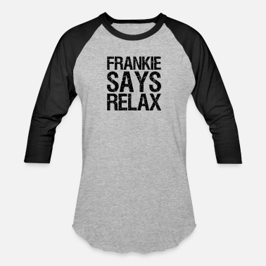 20ffcd1be frankie says relax - Unisex Baseball T-Shirt