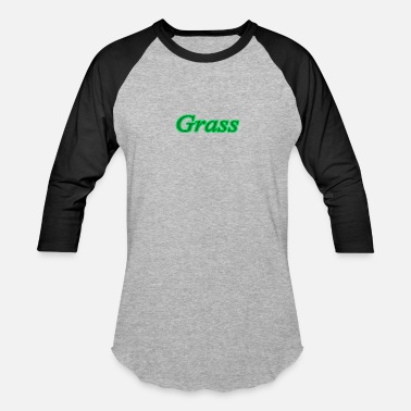Grass grass - Baseball T-Shirt