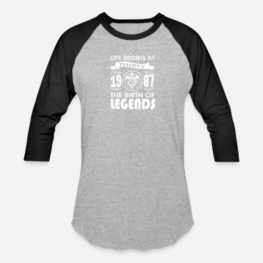 1987 Cool Sayings LIFE BEGINS AT THIRTY 1987 THE BIRTH OF LEGENDS - Baseball T-Shirt
