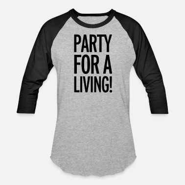 Partying party for a living - Unisex Baseball T-Shirt