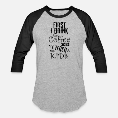 Kids Coffee Coffee Teacher Kids Shirt - Unisex Baseball T-Shirt