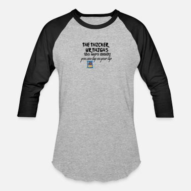 Thicker Thicker thighs - Unisex Baseball T-Shirt