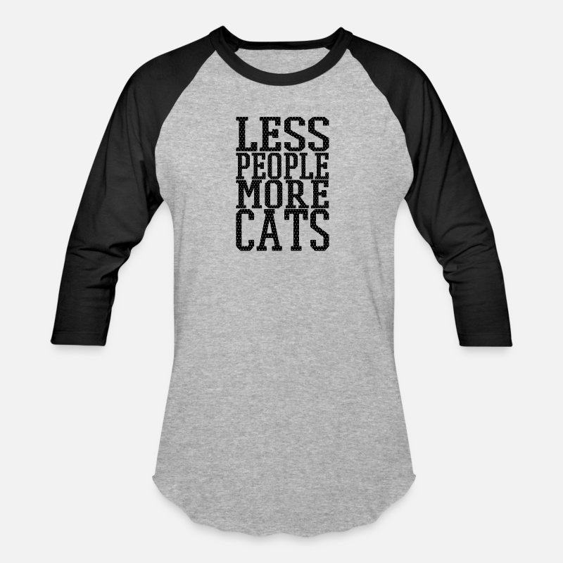 2b14cccc5 Sayings T-Shirts - cat Less people more cats - Unisex Baseball T-Shirt