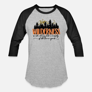 Wilderness Survival Wilderness is not a luxury - Baseball T-Shirt