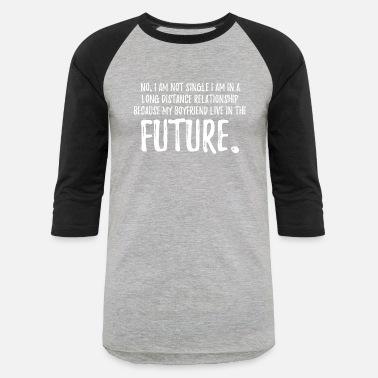 6923182b9 No Im Not Single My Boyfriend Lives In The Future Men's Premium T ...