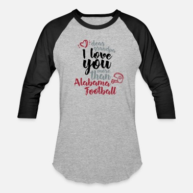 Funny Alabama Football i love you more than alabama football grandpa family gift cool - Unisex Baseball T-Shirt