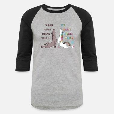 2006289b59d Your Aunt My Aunt Your My Aunt Doing Yoga Horse Unicorn Cobra Pose - Unisex  Baseball. Unisex Baseball T-Shirt