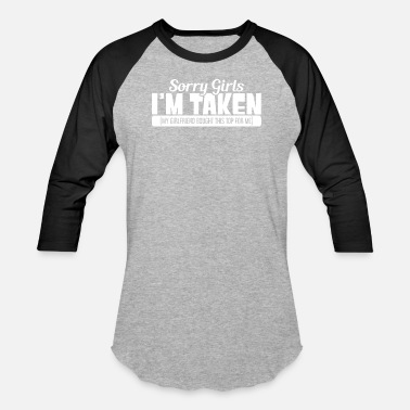Sorry SORRY GIRLS I'M TAKEN (MY GIRLFRIEND BOUGHT THIS) - Unisex Baseball T-Shirt