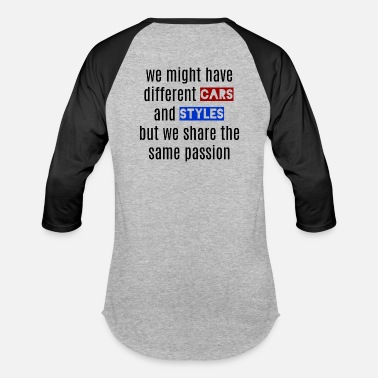Fast We might have different Styles and Cars - Unisex Baseball T-Shirt