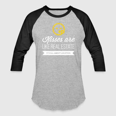 Kisses Are Like Real Estate. Location, Location, L - Baseball T-Shirt