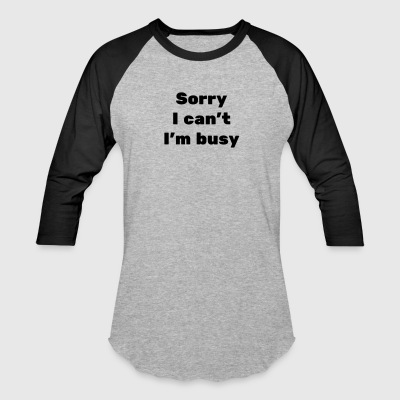 Sorry I can't...I'm Busy - Baseball T-Shirt