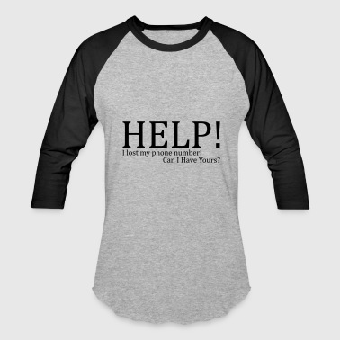 HELP! I lost my phone number! Can I have yours? - Baseball T-Shirt
