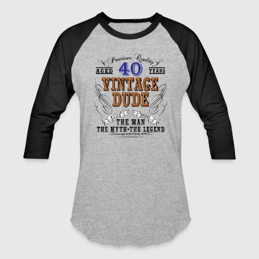 VINTAGE DUDE AGED 40 YEARS - Baseball T-Shirt