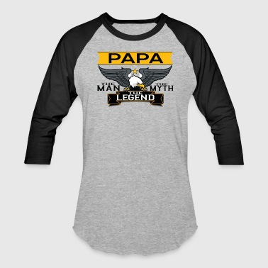 Papa The Man The Myth The Legend - Baseball T-Shirt
