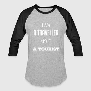 I am a traveller not a tourist - Baseball T-Shirt