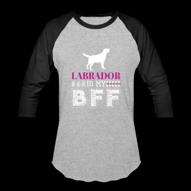 Labrador Is My BFF - Baseball T-Shirt