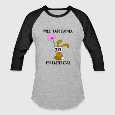 Will trade flower for easter egg - Baseball T-Shirt