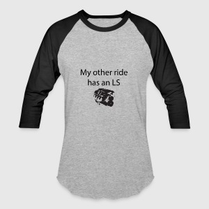 My Other Ride Has An LS shirt - Baseball T-Shirt