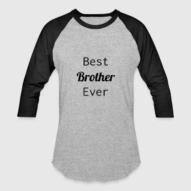 Best Brother Ever - Baseball T-Shirt
