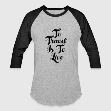 To Travel Is the Live - Baseball T-Shirt