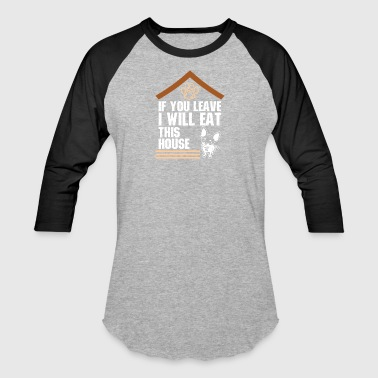 If You Leave I Will Eat This House Chihuahua - Baseball T-Shirt