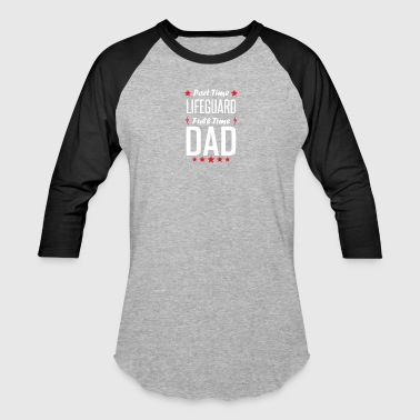 Part Time Lifeguard Full Time Dad - Baseball T-Shirt