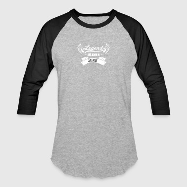 Legends are born in June - Baseball T-Shirt