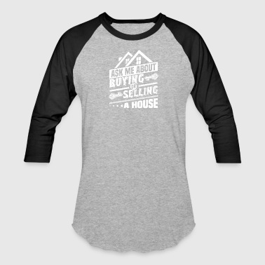 Ask Me About Buying Or Selling A House T Shirt - Baseball T-Shirt