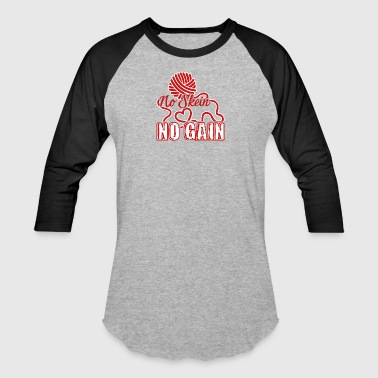 Crocheters Shirt No Skein No Gain Shirt - Baseball T-Shirt