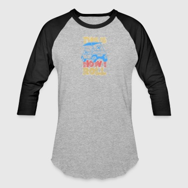 This is How I Roll - Baseball T-Shirt
