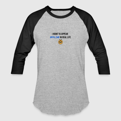 I want to appear offline - Baseball T-Shirt