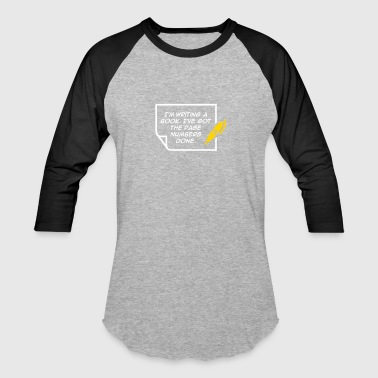 I'm Writing A Book. I've Got The Page Numbers Done - Baseball T-Shirt