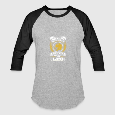 I never said I was perfect I am a leo - Baseball T-Shirt