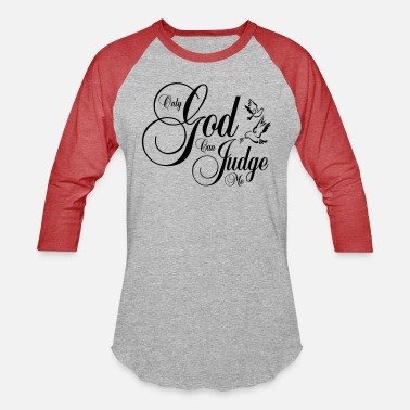 Only God Can Judge Me - Unisex Baseball T-Shirt