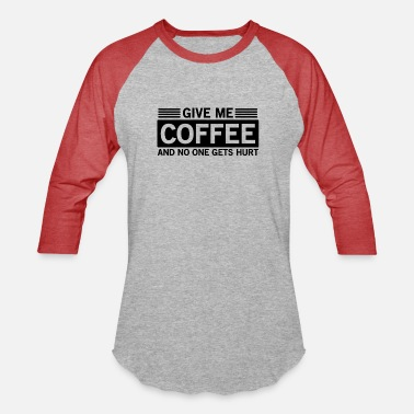give me coffee and no one gets hurt - Unisex Baseball T-Shirt