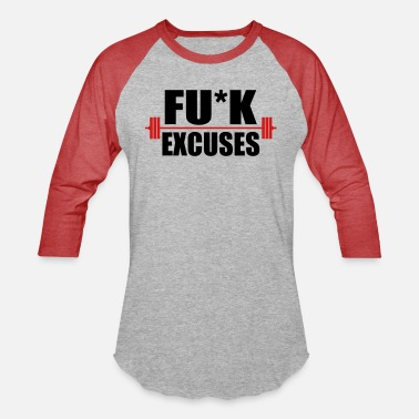 Excuses Fuck excuses workout - Unisex Baseball T-Shirt