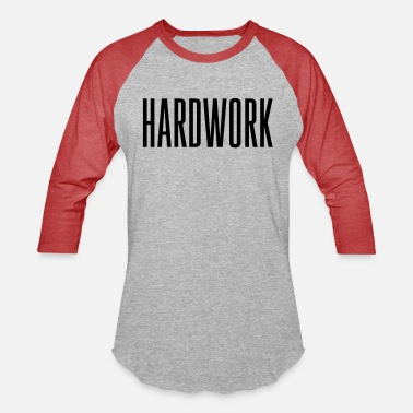 Hardworking HARDWORK - Unisex Baseball T-Shirt