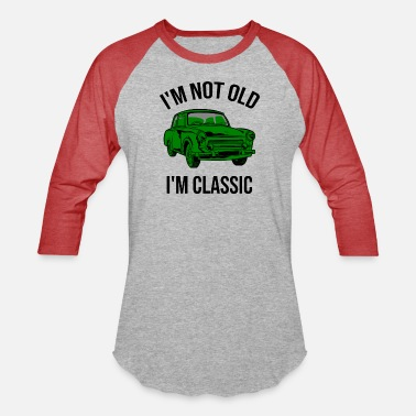 I m Not Old I m Classic Old Car - Unisex Baseball T-Shirt