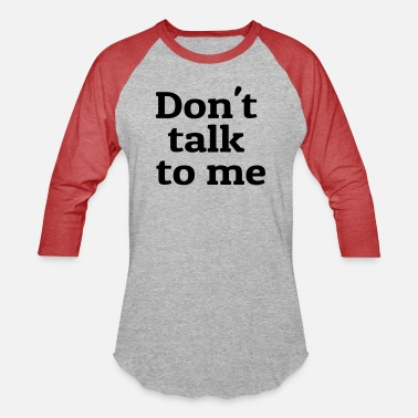 Don't talk to me - Unisex Baseball T-Shirt