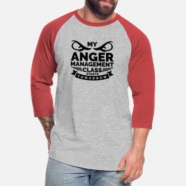 Anger My Anger Management Class Starts Tomorrow (Anger) - Unisex Baseball T-Shirt
