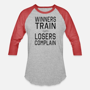 Complain Winners Train. Losers Complain - Unisex Baseball T-Shirt