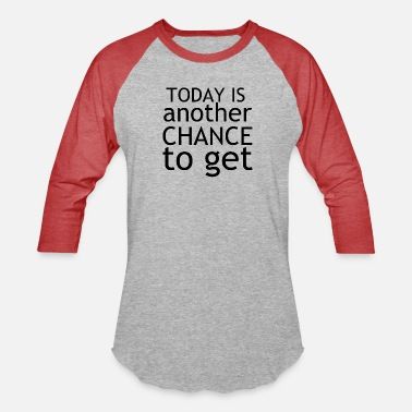 TODAY IS ANOTHER CHANCE - Unisex Baseball T-Shirt
