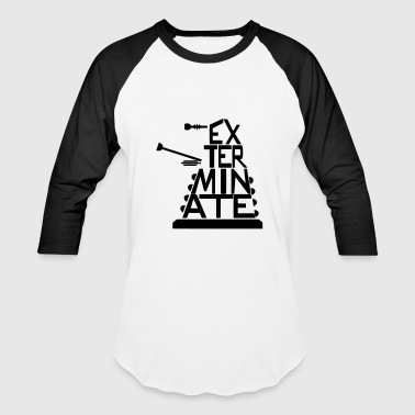 Exterminate - Baseball T-Shirt