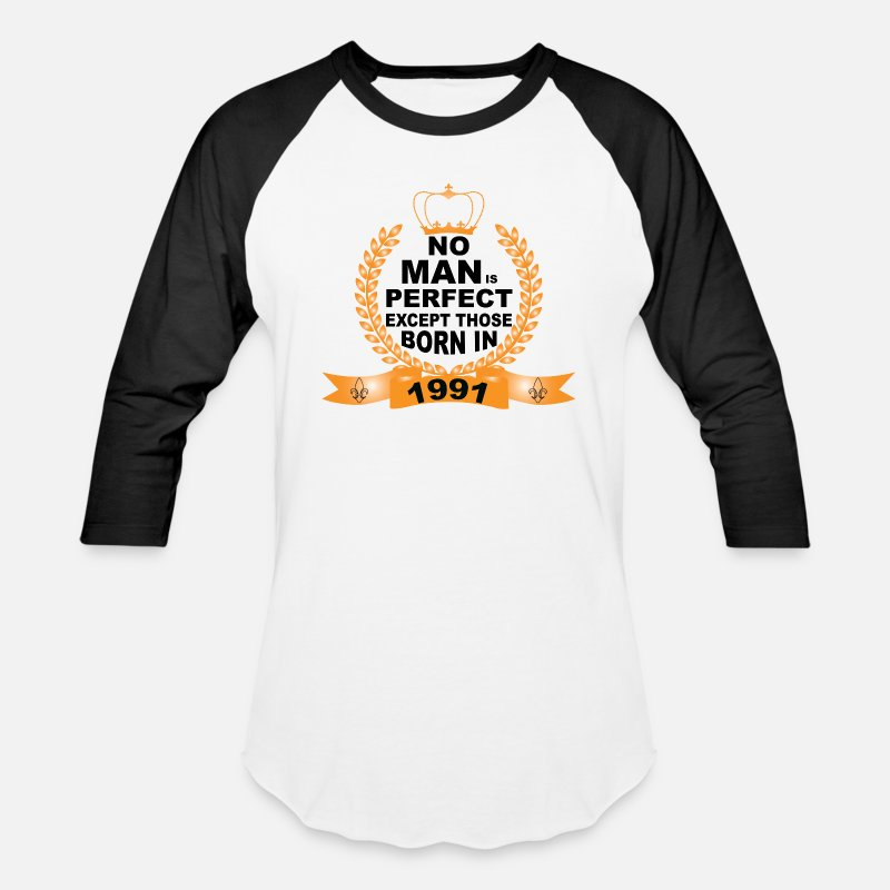 Birthday T-Shirts - No Man is Perfect Except Those Born in 1991 - Unisex Baseball T-Shirt white/black